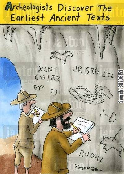text speak cartoon humor: 'Archaeologists discover the earliest ancient texts.'