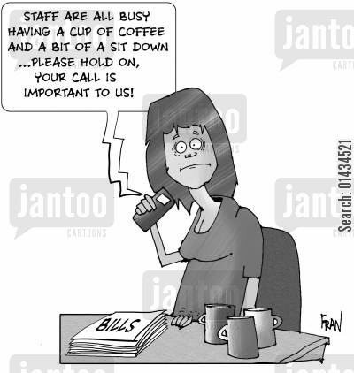automated message cartoon humor: Staff are all busy having a cup of coffee and a bit of a sit down...please hold on,your call IS important to us!