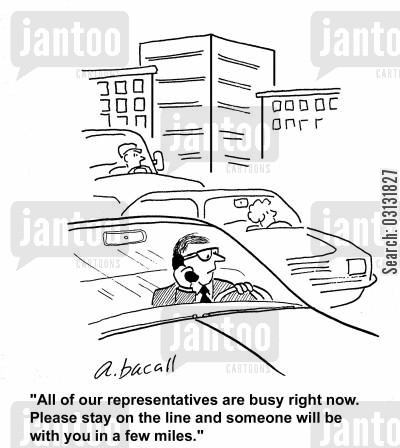 automated message cartoon humor: All of our representatives are busy right now. Stay on the line and someone will be with you in a few miles.