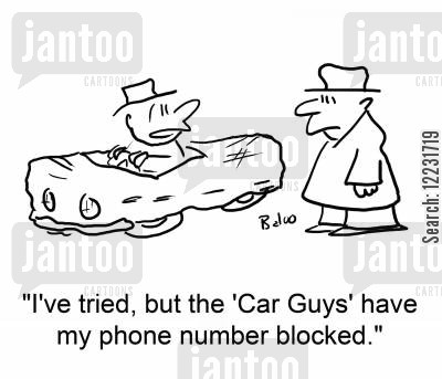 car guy cartoon humor: 'I've tried, but the 'Car Guys' have my phone number blocked.'