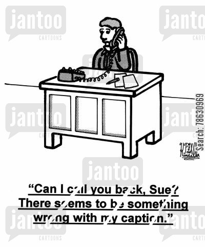 caption cartoon humor: 'Can I call you back, Sue? There seems to be something wrong with my caption.' (man at office desk)