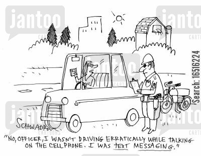 cars cartoon humor: 'No, officer, I wasn't driving erratically while talking on the cell phone. I was text messaging.'
