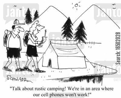 rusticism cartoon humor: Talk about rustic camping! We're in an area where our cell phones won't work!
