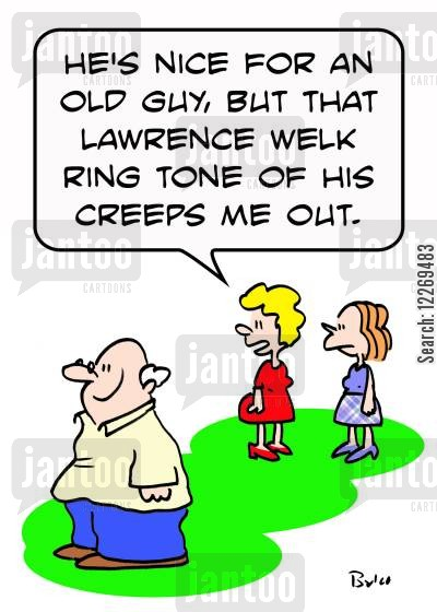 ringtone cartoon humor: 'He's nice for an old guy, but that Lawrence Welk ring tone of his creeps me out.'