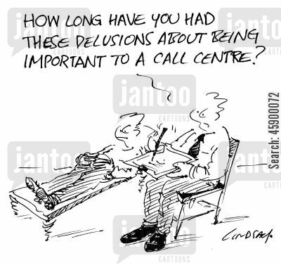 delusion cartoon humor: 'How long have you had these delusions about being important to a call centre?'