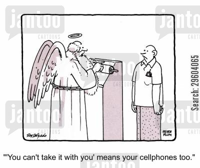 religious teaching cartoon humor: 'You can't take it with you means your cellphones too.'