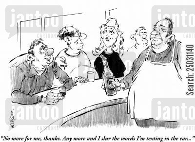 drunk drivers cartoon humor: Drinker at bar: 'No more for me, thanks. Any more and I slur the words I'm texting in the car...'