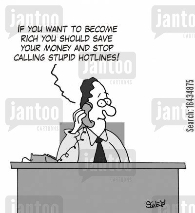 hotlines cartoon humor: 'If you want to become rich you should save your money and stop calling stupid hotlines!'