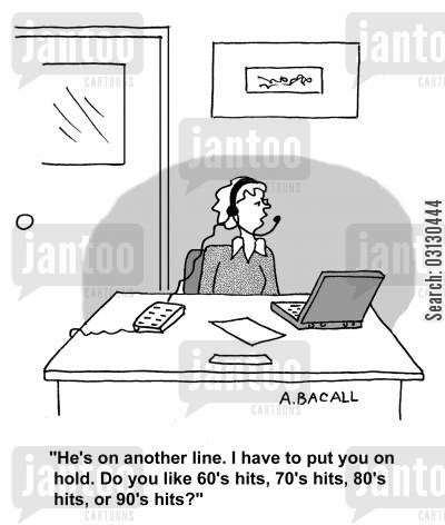 automated message cartoon humor: He's on another line, I have to put you on hold...