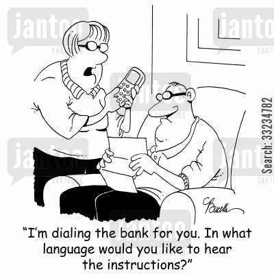 phone menu cartoon humor: 'I'm dialing the bank for you. In what language would you like to hear the instructions?'