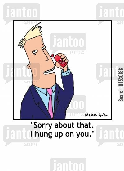 apology cartoon humor: 'Sorry about that. I hung up on you.'