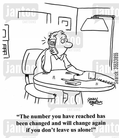 phone companies cartoon humor: Phone: 'The number you have reached has been changed and will change again if you don't leave us alone!'