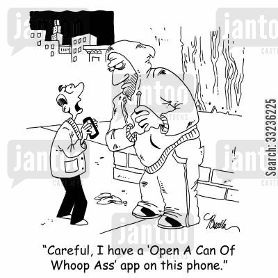 a can cartoon humor: 'Careful, I have a 'Open A Can Of Whoop Ass' app on this phone.'