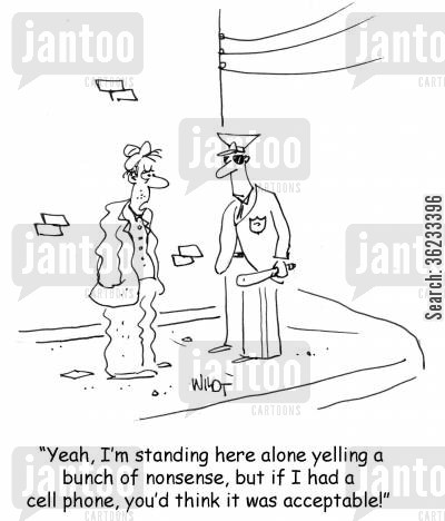 norms cartoon humor: Yeah, I'm standing here alone yelling a bunch of nonsense, but if I had a cell phone, you'd think it was acceptable!