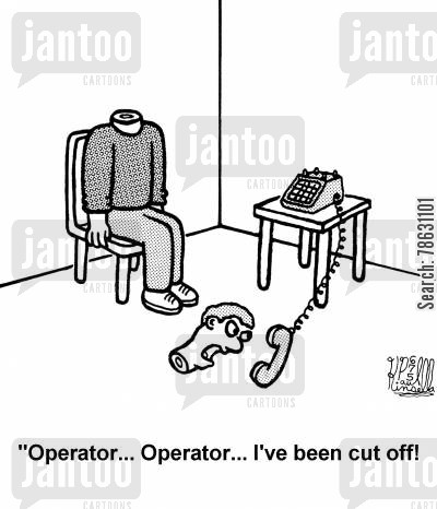 decapitating cartoon humor: 'Operator... Operator... I've been cut off!'