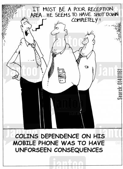 over-dependent cartoon humor: 'Colin's dependence on his mobile phone was to have unforseen consequences.'