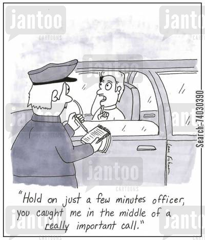 car phone cartoon humor: 'Hold on just a few minutes officer, you caught me in the middle of a really important call.'