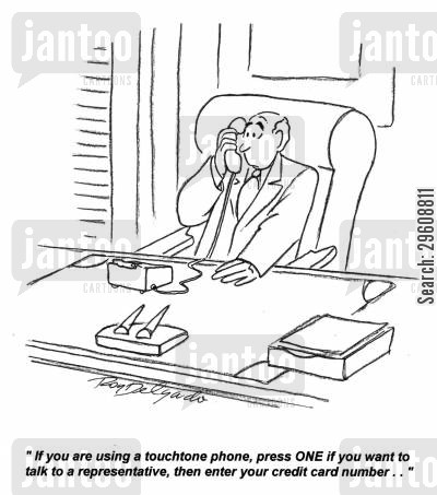 billing cartoon humor: 'If you are using a touchtone phone, press one if you want to talk to a representative, then enter your credit card number...'