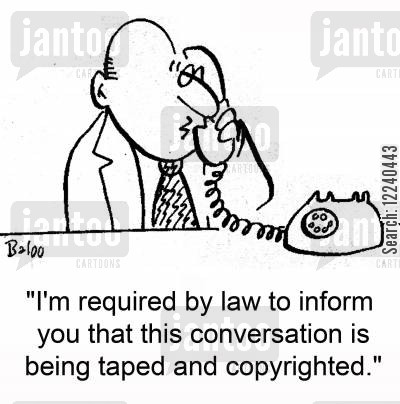 copyrighted cartoon humor: 'I'm required by law to inform you that this conversation is being taped and copyrighted.'