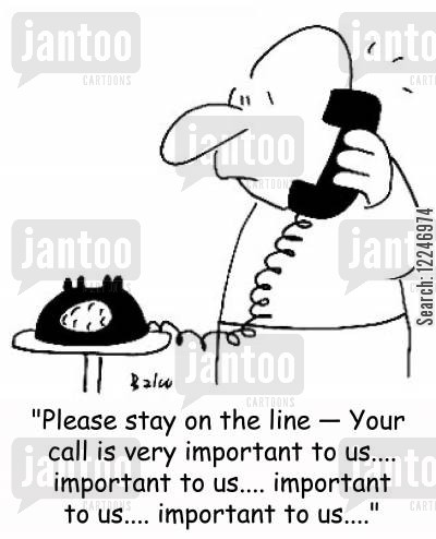 automated phone system cartoon humor: 'Please stay on the line -- Your call is very important to us.... important to us.... important to us.... important to us....'