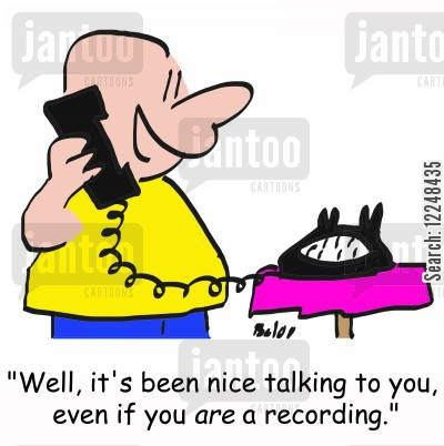automated phone call cartoon humor: 'Well, it's been nice talking to you, even if you are a recording.'