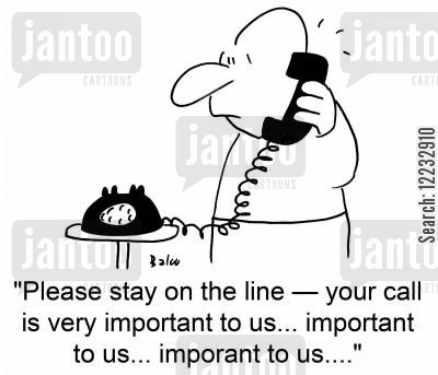 hold the line cartoon humor: 'Please stay on the line -- your call is very important to us... important to us... important to us....'