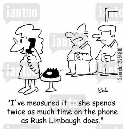 rush limbaugh cartoon humor: 'I've measured it -- she spends twice as much time on the phone as Rush Limbaugh does,'
