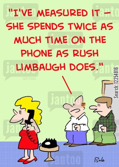 rush limbaugh cartoon humor: 'I've measured it -- she spends twice as much time on the phone as Rush Limbaugh does.'