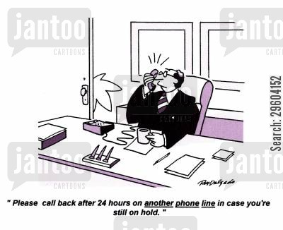 support line cartoon humor: 'Please call back after 24 hours on another phone line in case you're still on hold.'