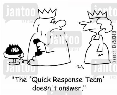 responding cartoon humor: 'The 'Quick Response Team' doesn't answer.'
