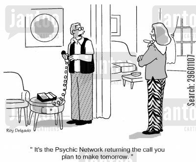 psychic networks cartoon humor: 'It's the psychic network returning the call you plan to make tomorrow.'