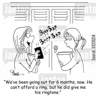 going cartoon humor: 'We've been going out for 6 months, now. He can't afford a ring, but he did give me his ringtone.'