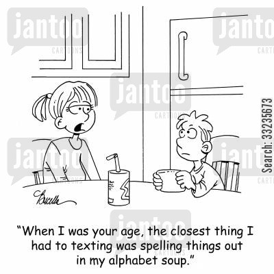 alphabet soup cartoon humor: 'When I was your age, the closest thing I had to texting was spelling things out in my alphabet soup.'