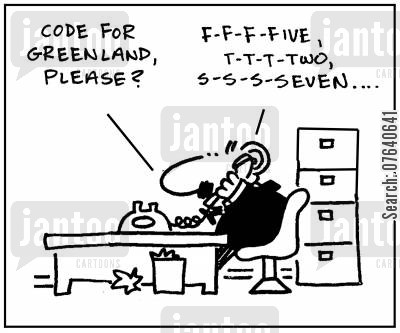 speech impediment cartoon humor: 'Code for Greenland, please? f-f-f-five, t-t-t-two, s-s-s-seven....'