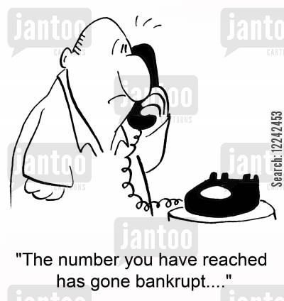 bankrupcy cartoon humor: 'The number you have reached has gone bankrupt....'