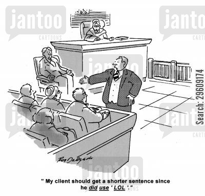 text talk cartoon humor: 'My client should get a shorter sentence since he did use 'Lol'.'