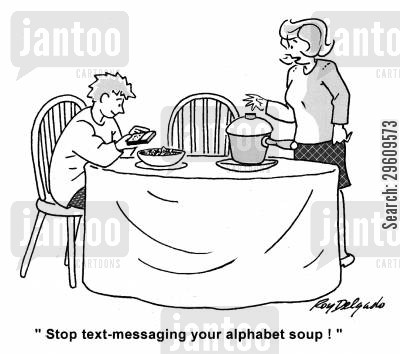 text message cartoon humor: 'Stop text-messaging your alphabet soup.'