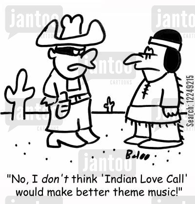 indian love call cartoon humor: 'No, I don't think 'Indian Love Call' would make better theme music!'