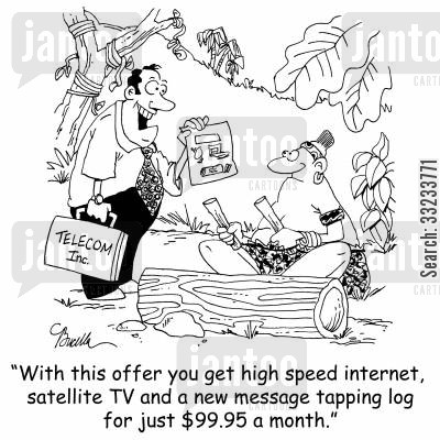 broadband cartoon humor: 'With this offer you get high speed internet, satellite TV and a new message tapping log for just $99.95 a month.'