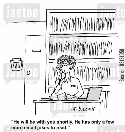 circular email cartoon humor: He'll be with you shortly. He only has a few more email jokes to read.