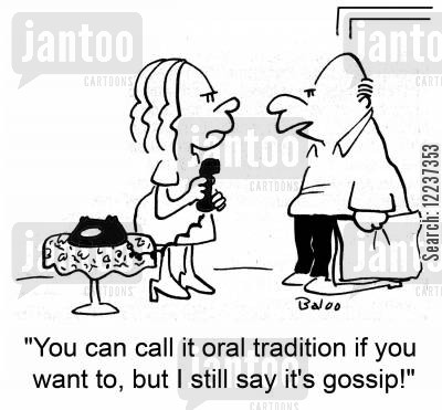 oral tradition cartoon humor: 'You can call it oral tradition if you want to, but I still say it's gossip!'