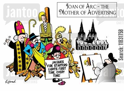 fire lighter cartoon humor: Joan of Arc - The Mother of Advertising.