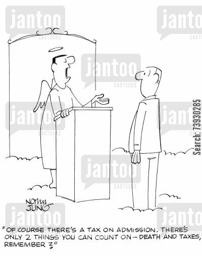 admission cartoon humor: 'Of course there's a tax on admission. There's only 2 things you can count on - death and taxes, remember?'
