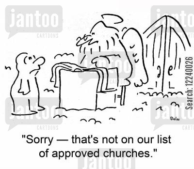 no admittance cartoon humor: 'Sorry -- that's not on our list of approved churches.'