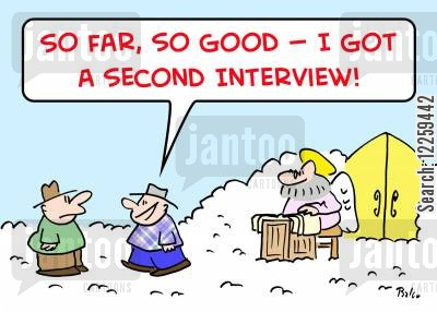 second interview cartoon humor: 'So far, so good -- I got a second interview!'
