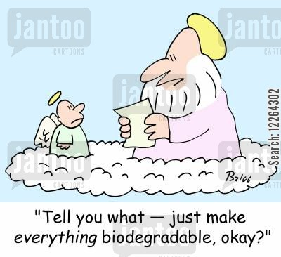 biodegrades cartoon humor: 'Tell you what -- just make EVERYTHING biodegradable, okay?'