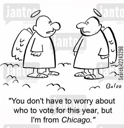 chicago cartoon humor: 'You don't have to worry about who to vote for this year, but I'm from Chicago.'