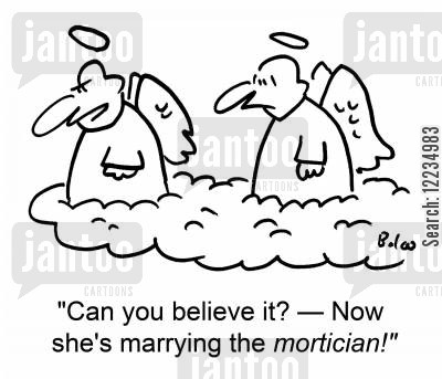 mortician cartoon humor: 'Can you believe it? -- Now she's marrying the mortician!'