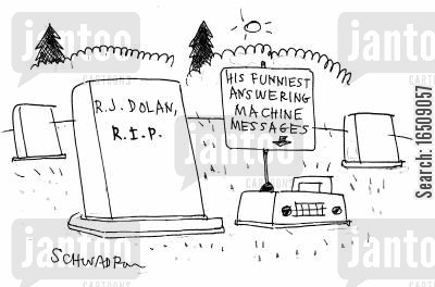 answering machine message cartoon humor: R.J. Dolan's funniest answering machine messages next to his grave.