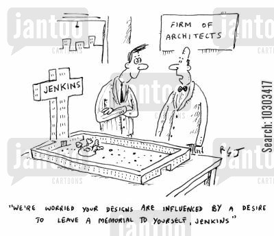 building designs cartoon humor: 'We're worried your designs are influenced by a desire to leave a memorial to yourself, Jenkins.'